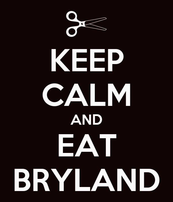 KEEP CALM AND EAT BRYLAND