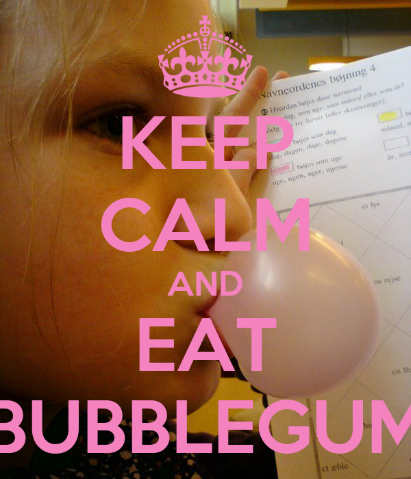 KEEP CALM AND EAT BUBBLEGUM