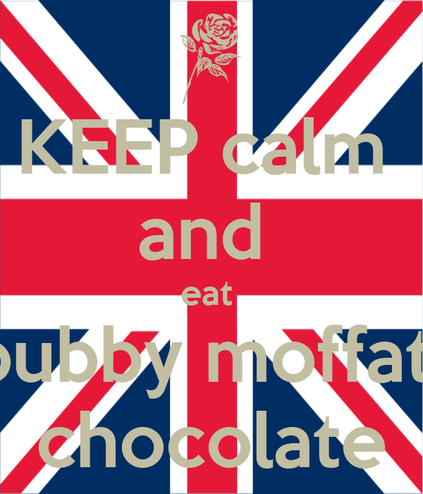 KEEP calm  and  eat  bubby moffat  chocolate
