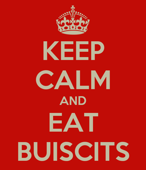 KEEP CALM AND EAT BUISCITS