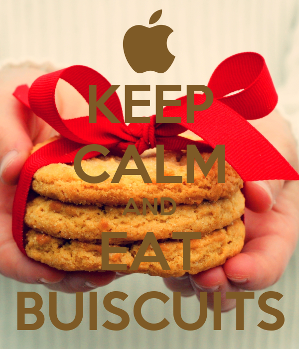 KEEP CALM AND EAT BUISCUITS