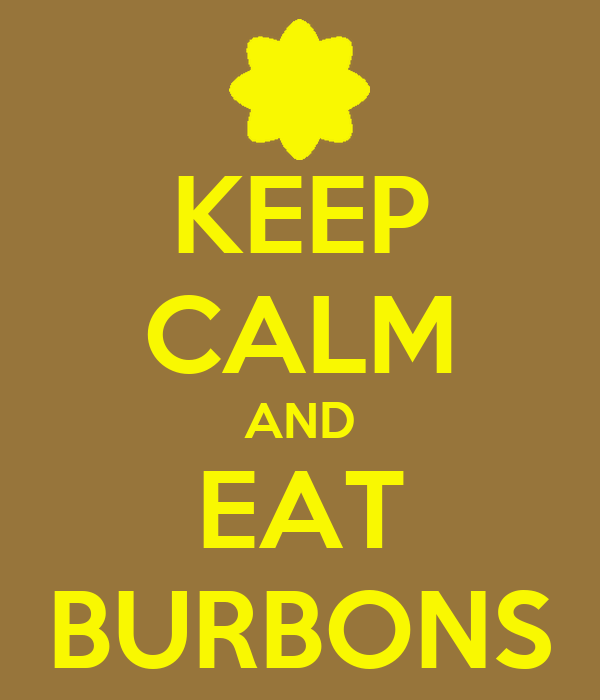 KEEP CALM AND EAT BURBONS