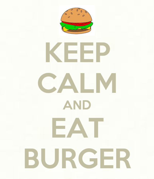 KEEP CALM AND EAT BURGER
