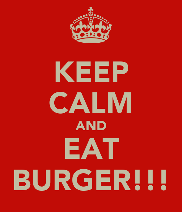 KEEP CALM AND EAT BURGER!!!