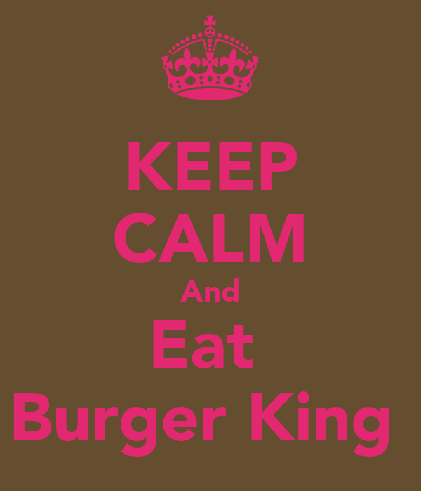 KEEP CALM And Eat  Burger King