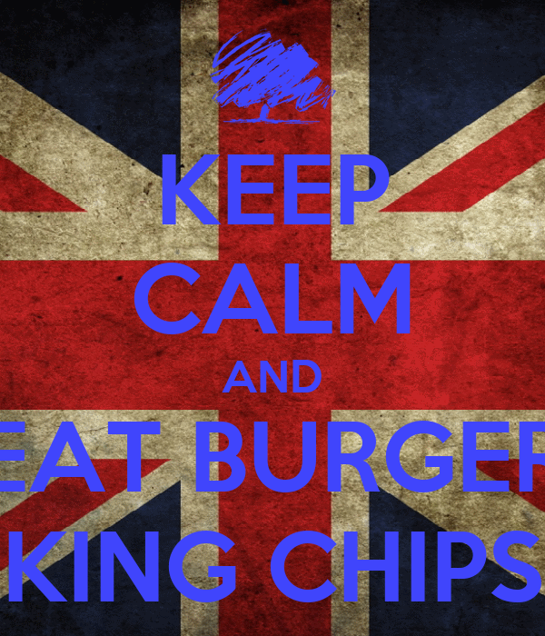 KEEP CALM AND EAT BURGER KING CHIPS