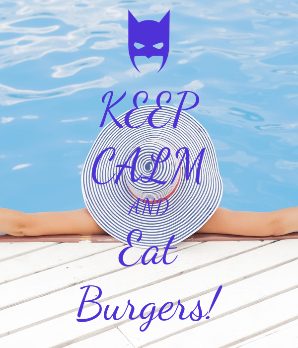 KEEP CALM AND Eat Burgers!