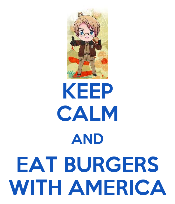 KEEP CALM AND EAT BURGERS WITH AMERICA