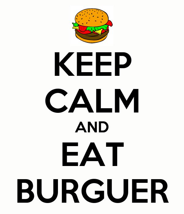 KEEP CALM AND EAT BURGUER