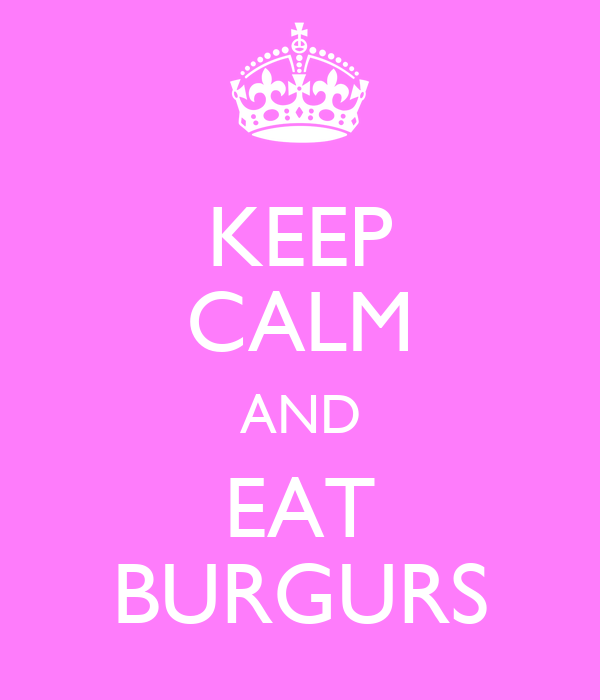 KEEP CALM AND EAT BURGURS