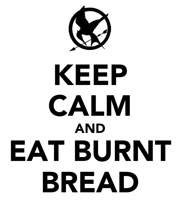KEEP CALM AND EAT BURNT BREAD