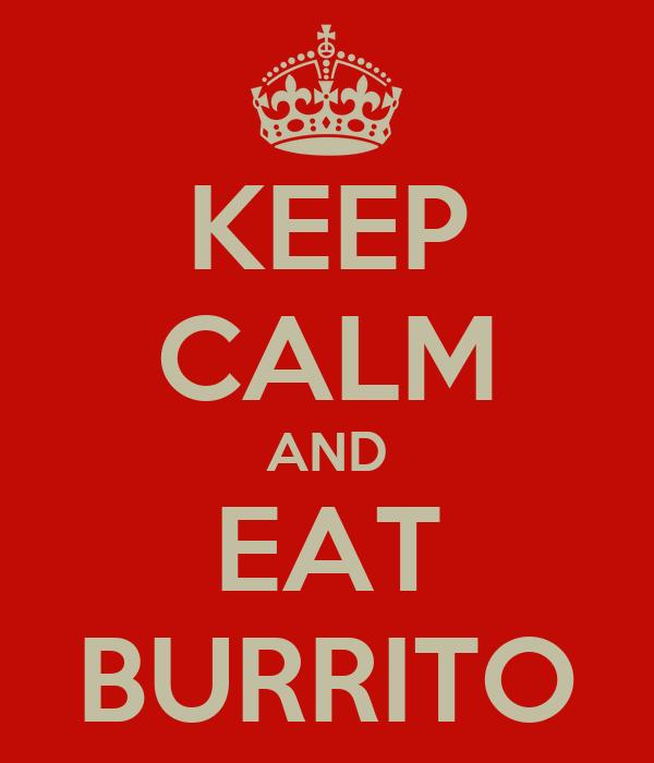 KEEP CALM AND EAT BURRITO