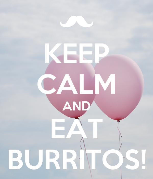 KEEP CALM AND EAT BURRITOS!