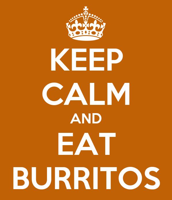KEEP CALM AND EAT BURRITOS