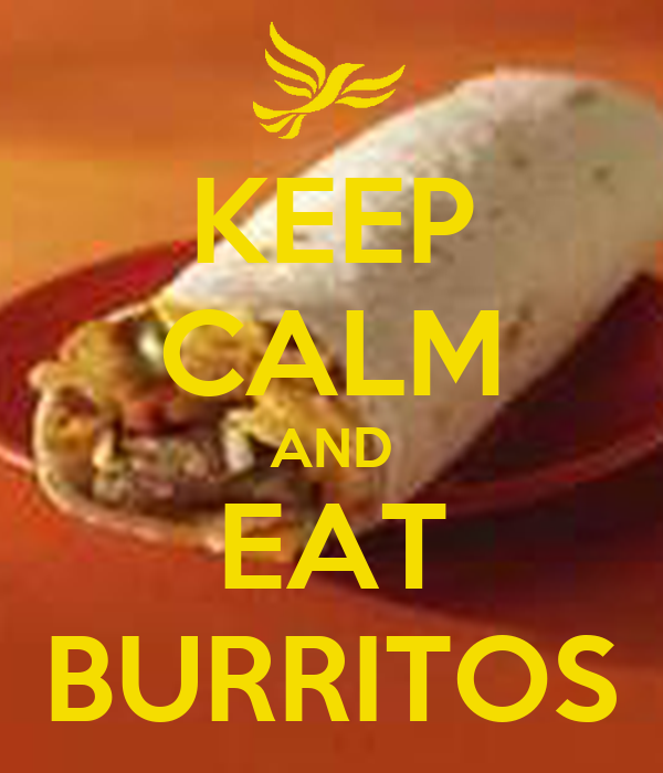 KEEP CALM AND EAT BURRITOS