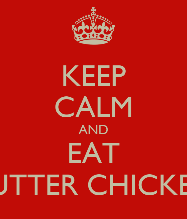 KEEP CALM AND EAT BUTTER CHICKEN