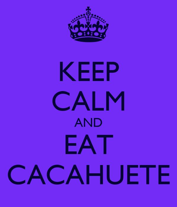 KEEP CALM AND EAT CACAHUETE