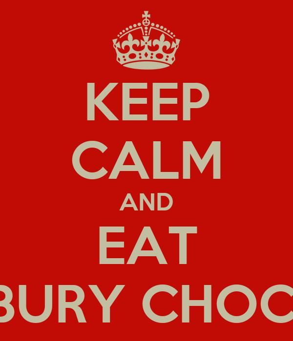KEEP CALM AND EAT CADBURY CHOCLATE