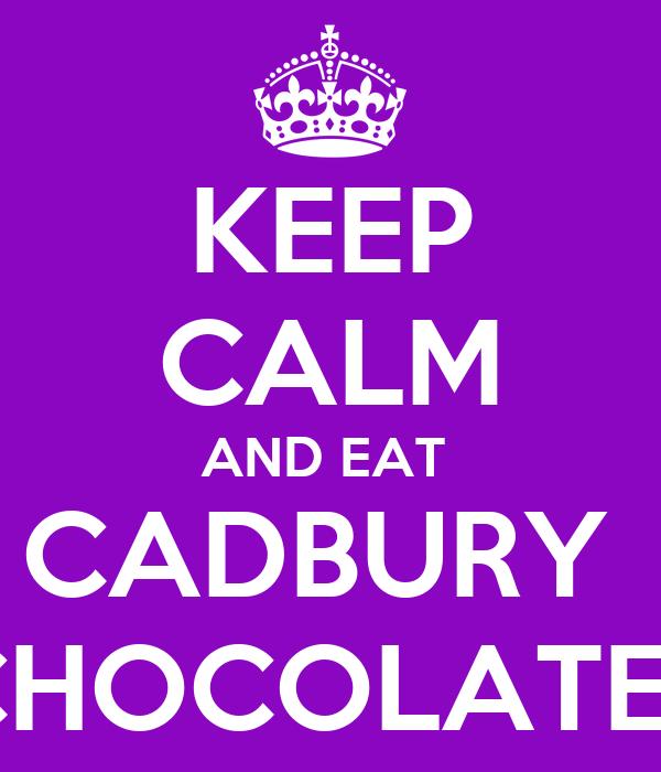 KEEP CALM AND EAT  CADBURY  CHOCOLATES