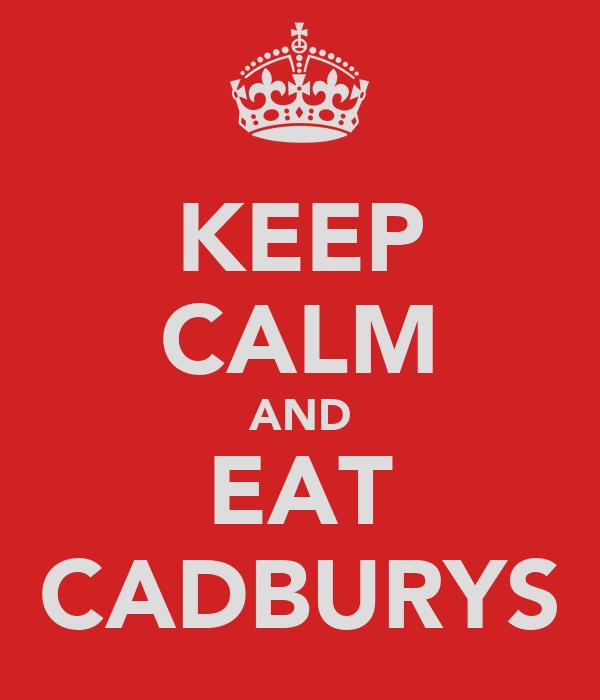 KEEP CALM AND EAT CADBURYS