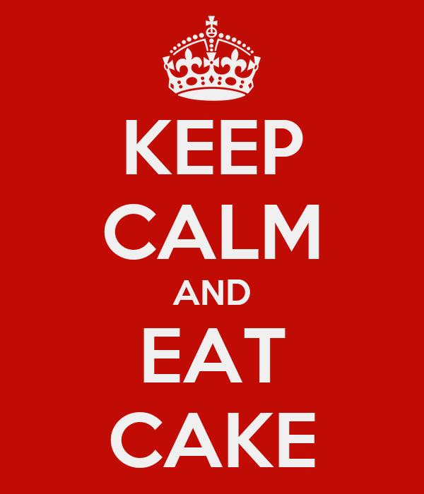 KEEP CALM AND EAT CAKE