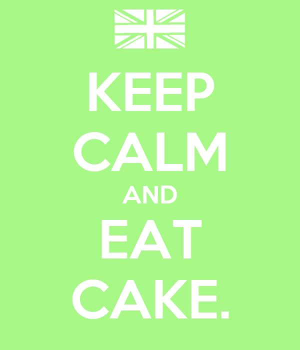 KEEP CALM AND EAT CAKE.