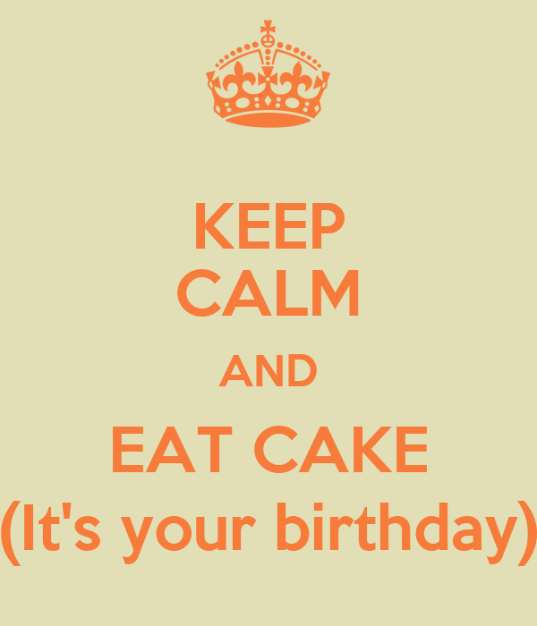 KEEP CALM AND EAT CAKE (It's your birthday)