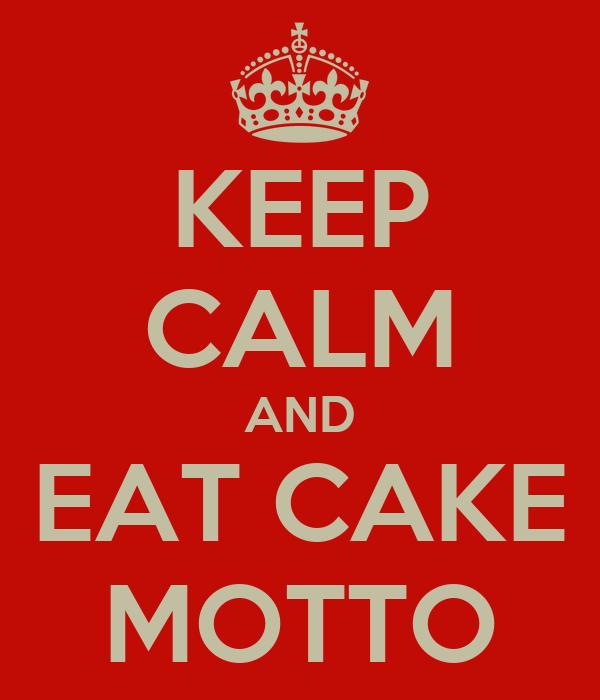 KEEP CALM AND EAT CAKE MOTTO