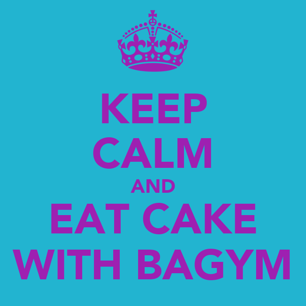 KEEP CALM AND EAT CAKE WITH BAGYM