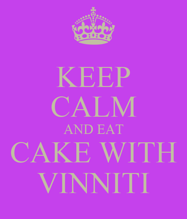 KEEP CALM AND EAT CAKE WITH VINNITI