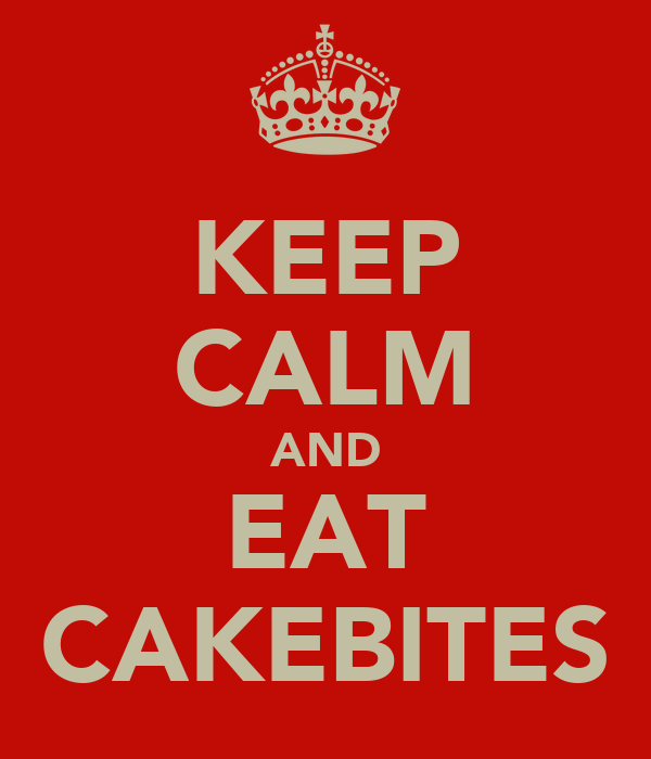 KEEP CALM AND EAT CAKEBITES