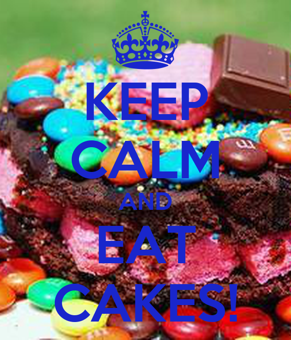 KEEP CALM AND EAT CAKES!