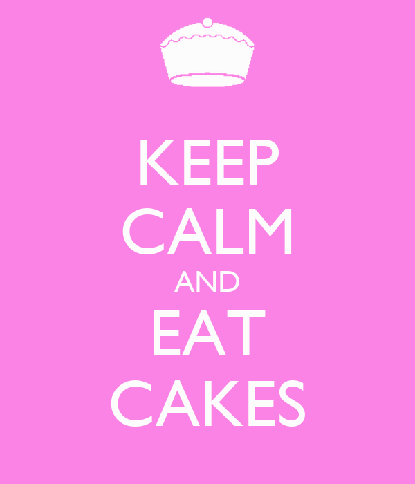 KEEP CALM AND EAT CAKES