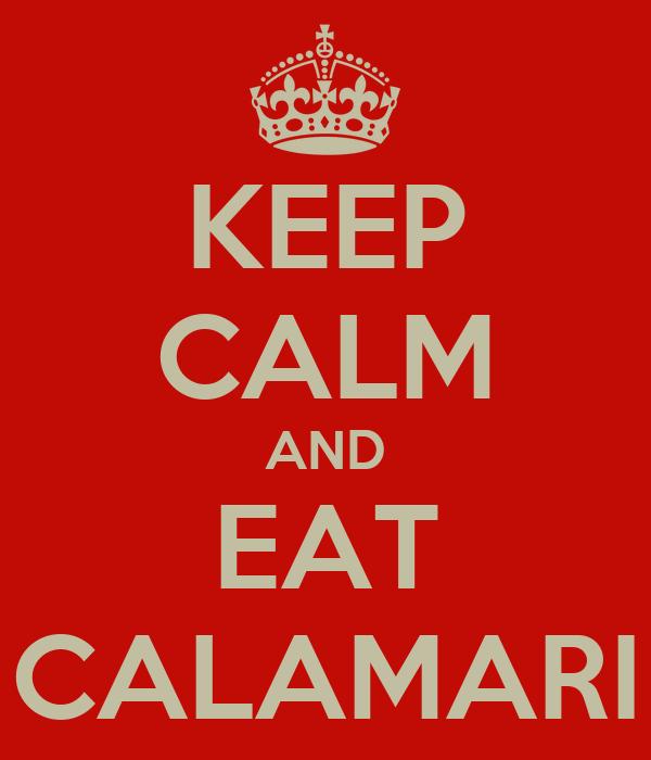 KEEP CALM AND EAT CALAMARI