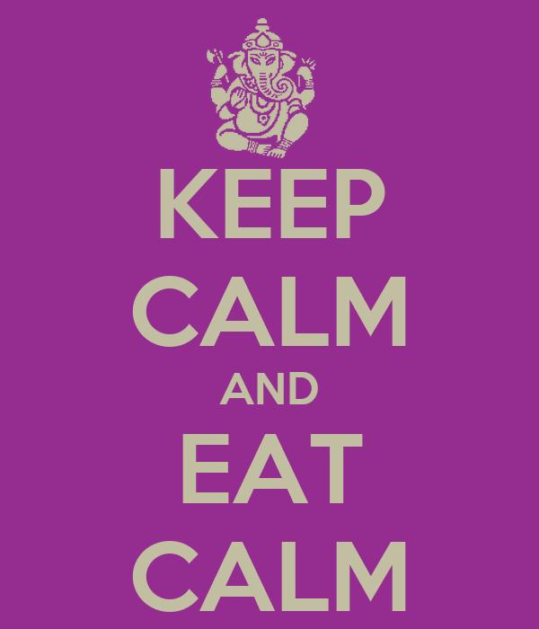 KEEP CALM AND EAT CALM