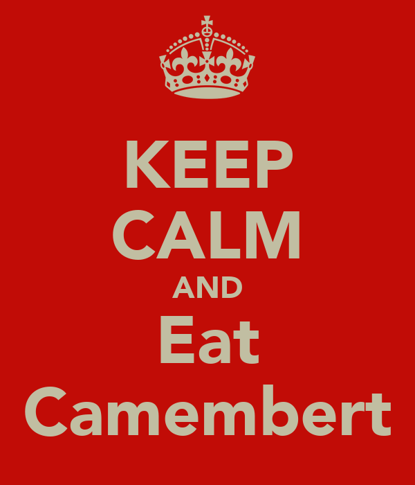KEEP CALM AND Eat Camembert