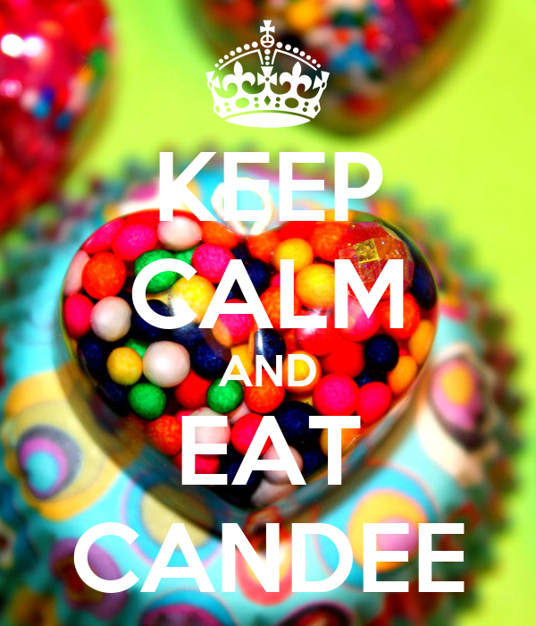 KEEP CALM AND EAT CANDEE