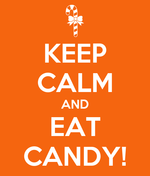 KEEP CALM AND EAT CANDY!