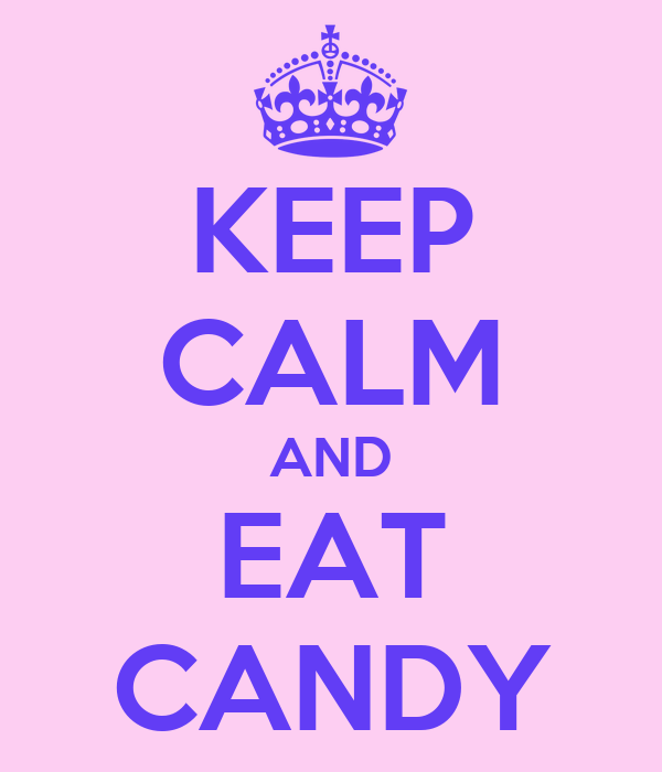 KEEP CALM AND EAT CANDY Poster | a | Keep Calm-o-Matic