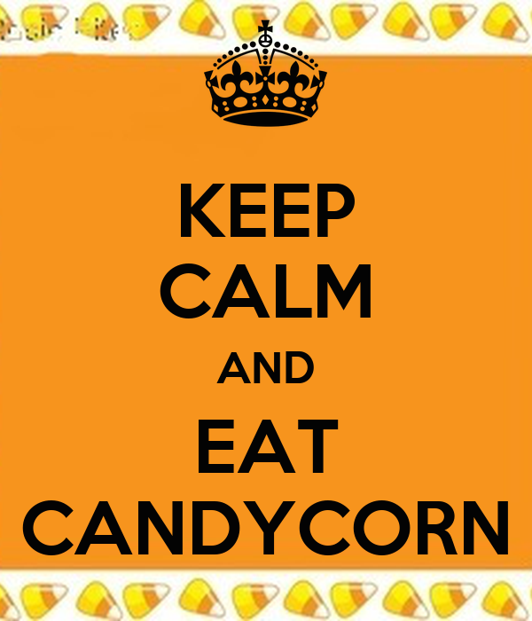 KEEP CALM AND EAT CANDYCORN