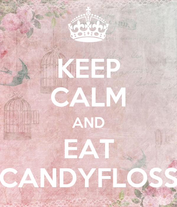 KEEP CALM AND EAT CANDYFLOSS