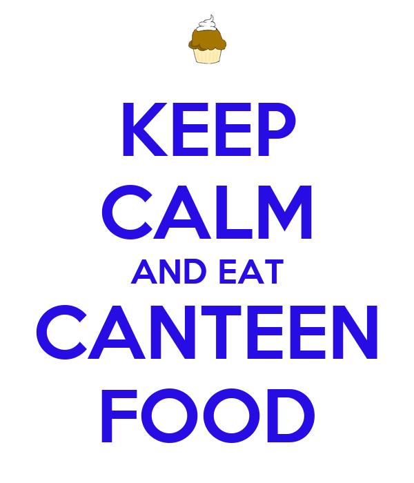KEEP CALM AND EAT CANTEEN FOOD