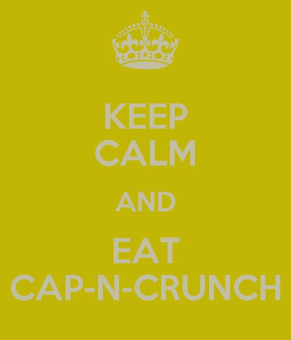 KEEP CALM AND EAT CAP-N-CRUNCH