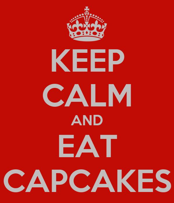 KEEP CALM AND EAT CAPCAKES