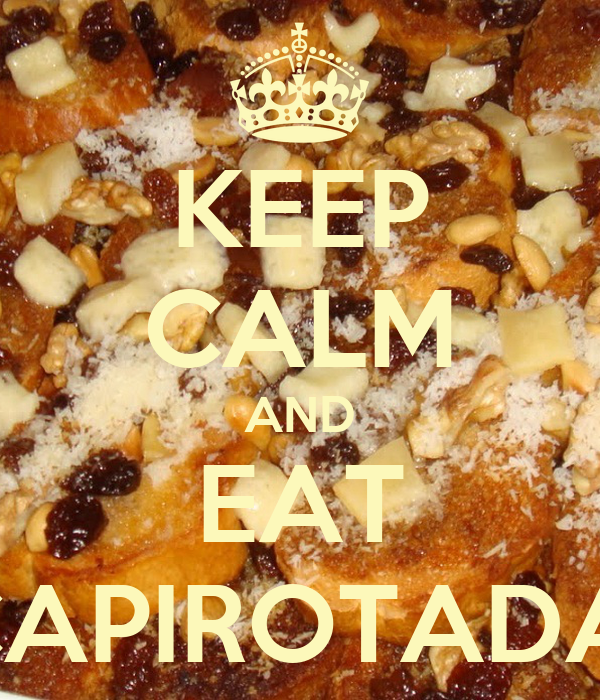 KEEP CALM AND EAT CAPIROTADA!
