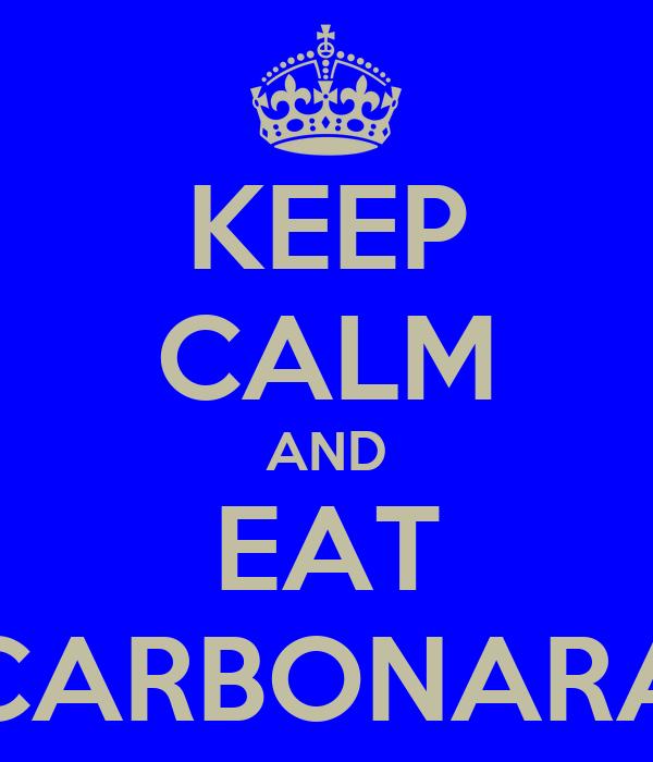 KEEP CALM AND EAT CARBONARA