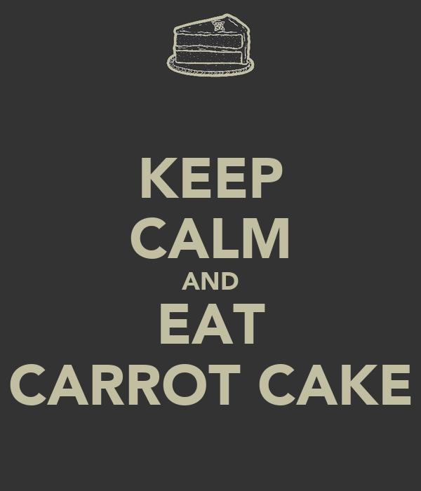 KEEP CALM AND EAT CARROT CAKE