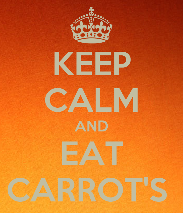 KEEP CALM AND EAT CARROT'S