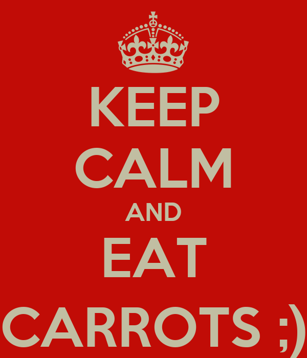 KEEP CALM AND EAT CARROTS ;)