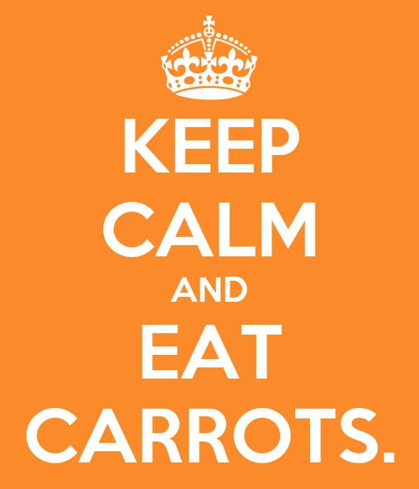 KEEP CALM AND EAT CARROTS.